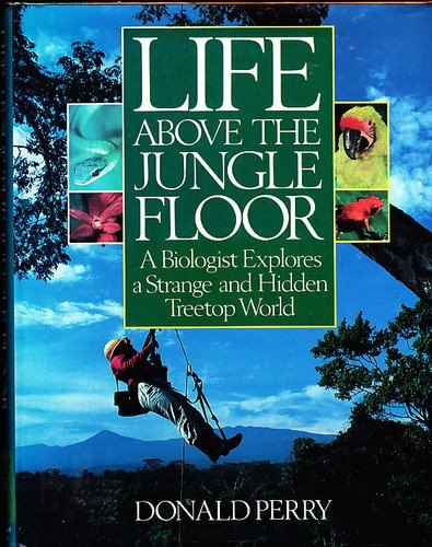 Life Above the Jungle Floor Don Perry.jpg