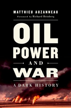 Oil, Power, and War - by Matthieu Auzanneau.jpg