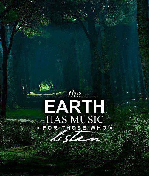 The earth has music for those who listen.jpg